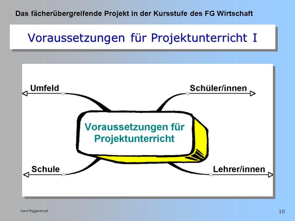 Das fächerübergreifende Projekt in der Kursstufe des FG Wirtschaft Gerd Roggenbrodt 10 Voraussetzungen für Projektunterricht I