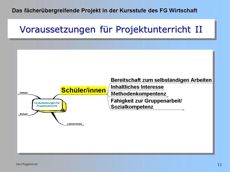 Das fächerübergreifende Projekt in der Kursstufe des FG Wirtschaft Gerd Roggenbrodt 11 Voraussetzungen für Projektunterricht II