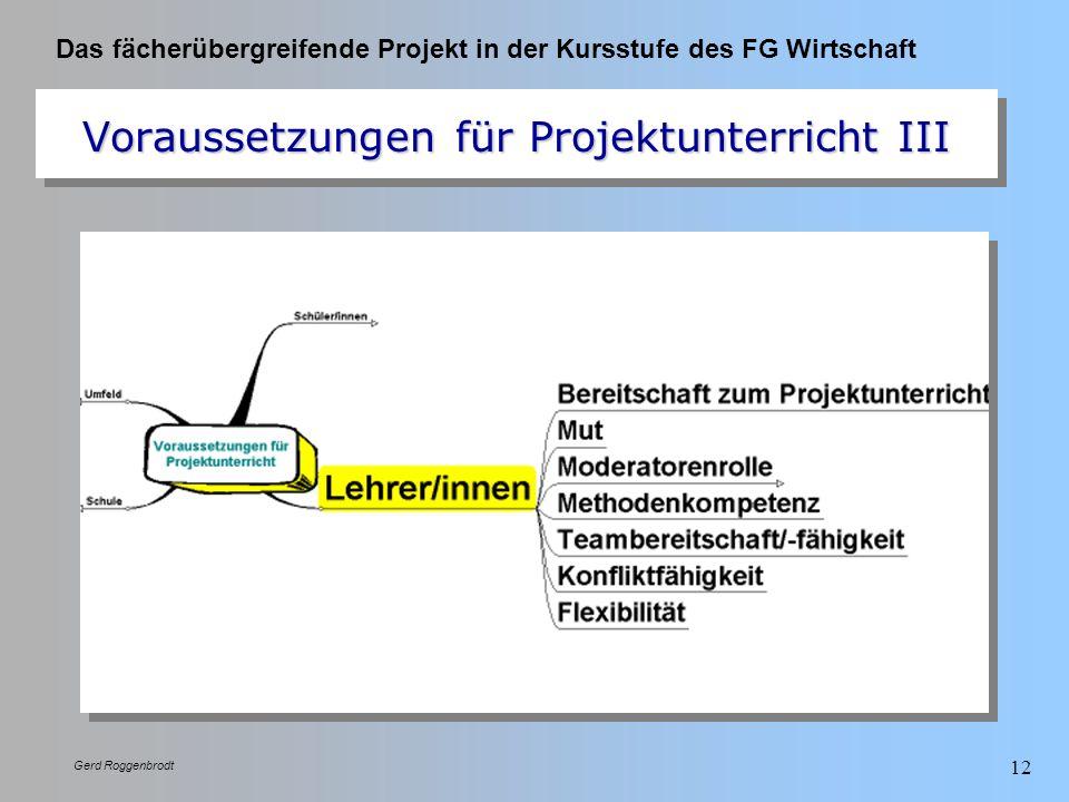 Das fächerübergreifende Projekt in der Kursstufe des FG Wirtschaft Gerd Roggenbrodt 12 Voraussetzungen für Projektunterricht III