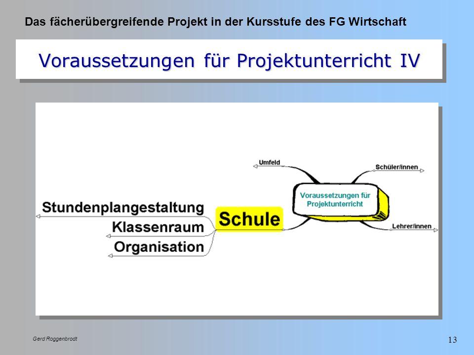 Das fächerübergreifende Projekt in der Kursstufe des FG Wirtschaft Gerd Roggenbrodt 13 Voraussetzungen für Projektunterricht IV