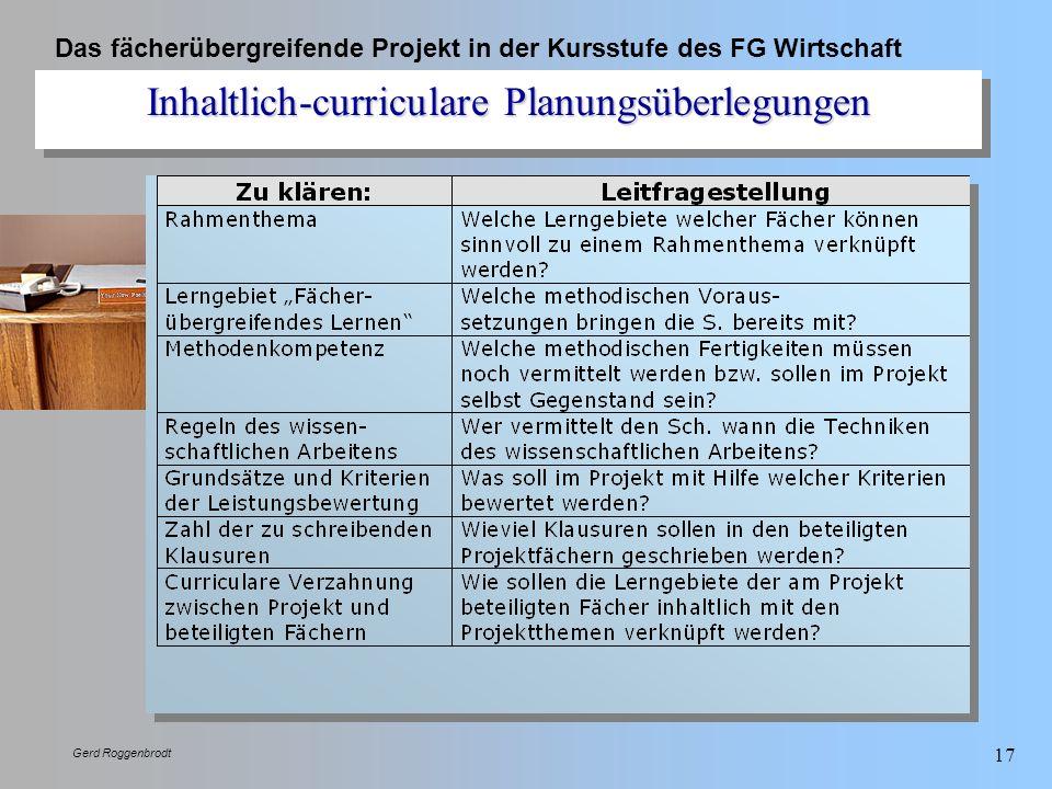 Das fächerübergreifende Projekt in der Kursstufe des FG Wirtschaft Gerd Roggenbrodt 17 Inhaltlich-curriculare Planungsüberlegungen