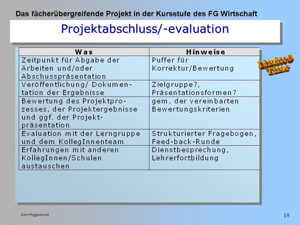 Das fächerübergreifende Projekt in der Kursstufe des FG Wirtschaft Gerd Roggenbrodt 19 Projektabschluss/-evaluationProjektabschluss/-evaluation