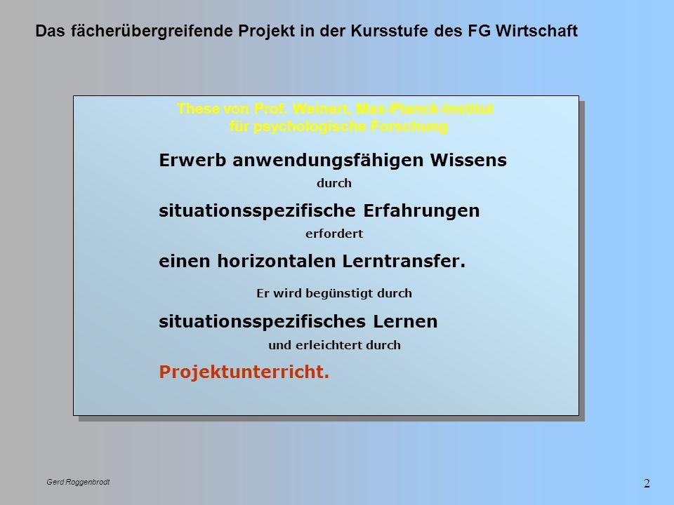 Das fächerübergreifende Projekt in der Kursstufe des FG Wirtschaft Gerd Roggenbrodt 2 These von Prof. Weinert, Max-Planck-Institut für psychologische