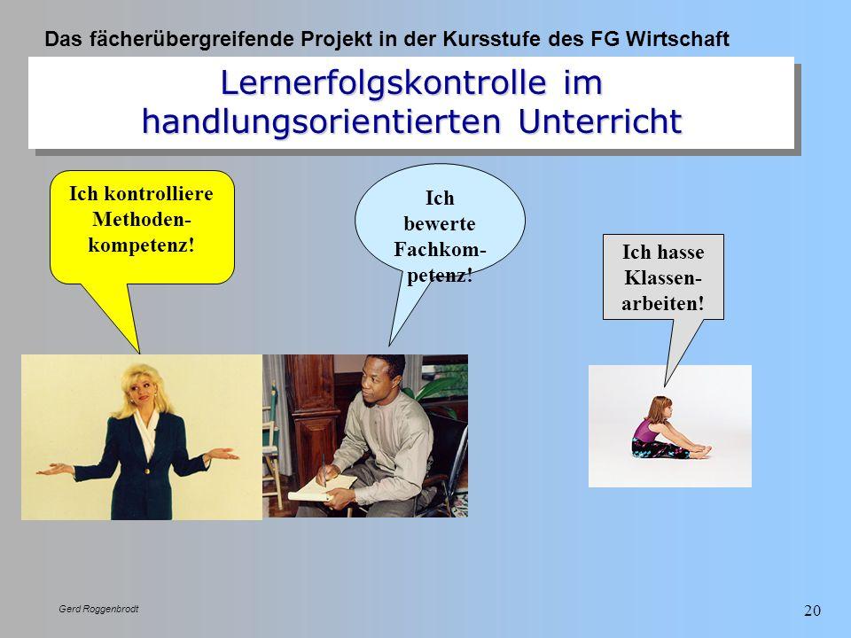 Das fächerübergreifende Projekt in der Kursstufe des FG Wirtschaft Gerd Roggenbrodt 20 Lernerfolgskontrolle im handlungsorientierten Unterricht Ich ko