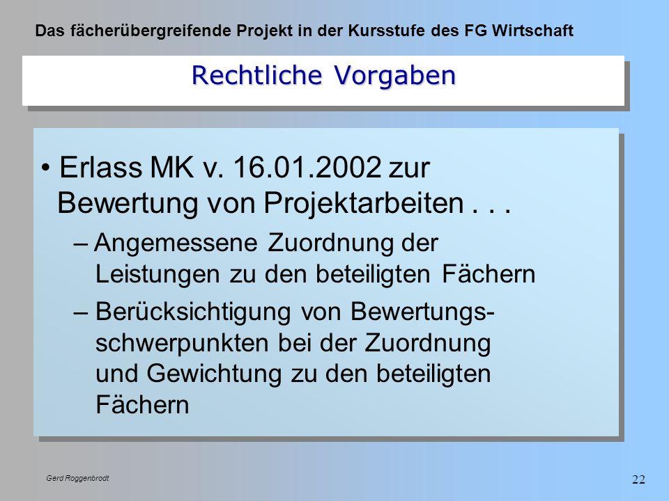 Das fächerübergreifende Projekt in der Kursstufe des FG Wirtschaft Gerd Roggenbrodt 22 Erlass MK v. 16.01.2002 zur Bewertung von Projektarbeiten... –