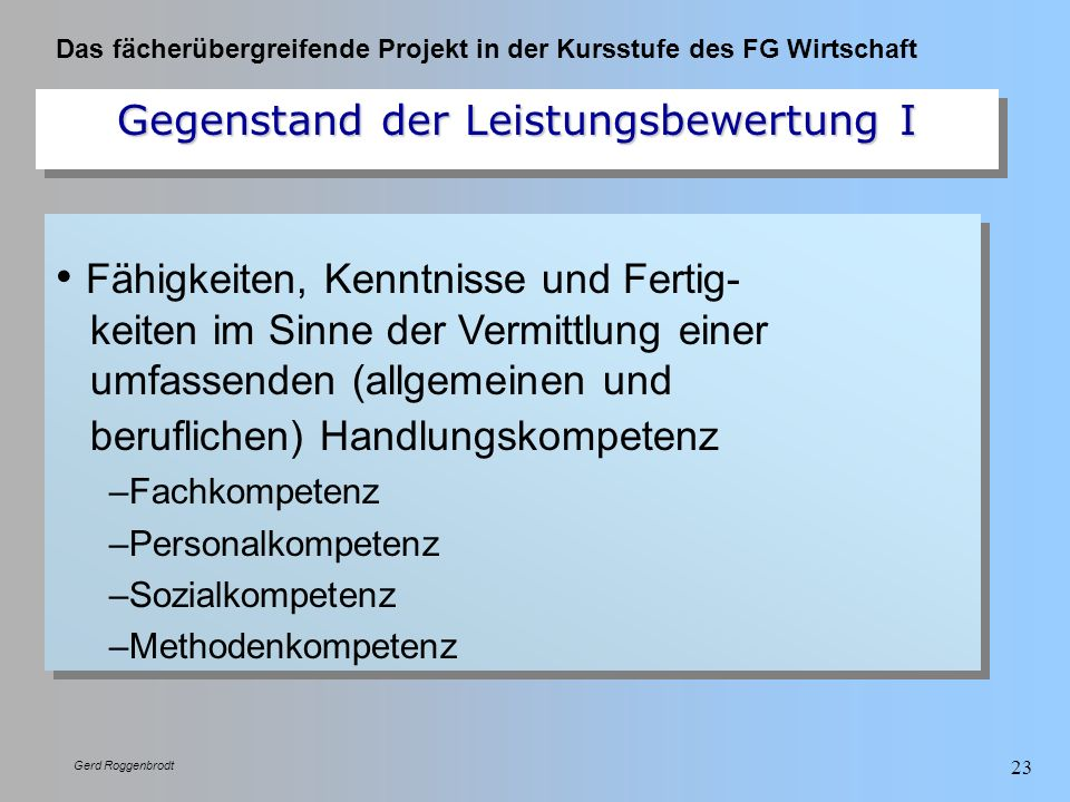 Das fächerübergreifende Projekt in der Kursstufe des FG Wirtschaft Gerd Roggenbrodt 23 Fähigkeiten, Kenntnisse und Fertig- keiten im Sinne der Vermitt