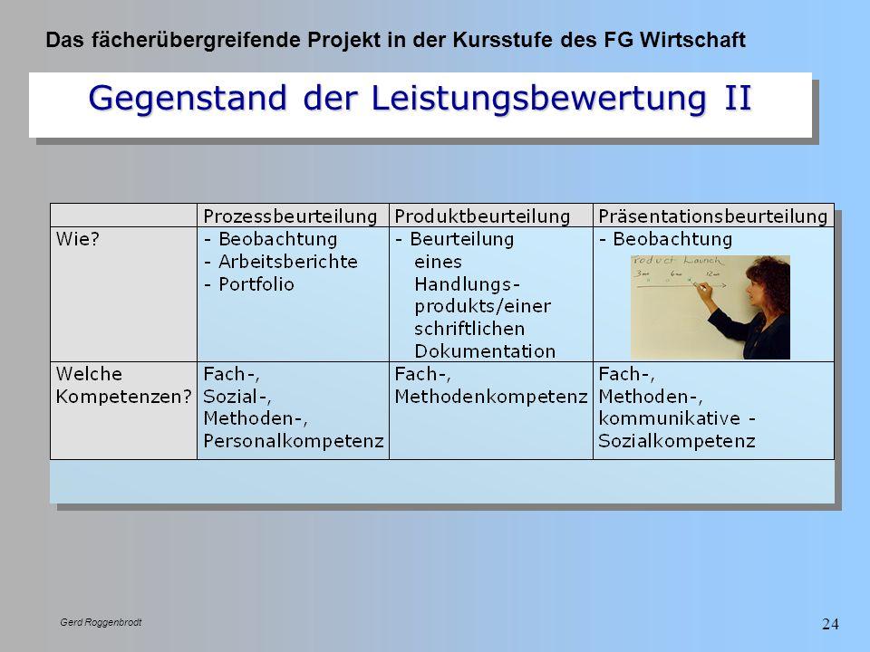 Das fächerübergreifende Projekt in der Kursstufe des FG Wirtschaft Gerd Roggenbrodt 24 Gegenstand der Leistungsbewertung II