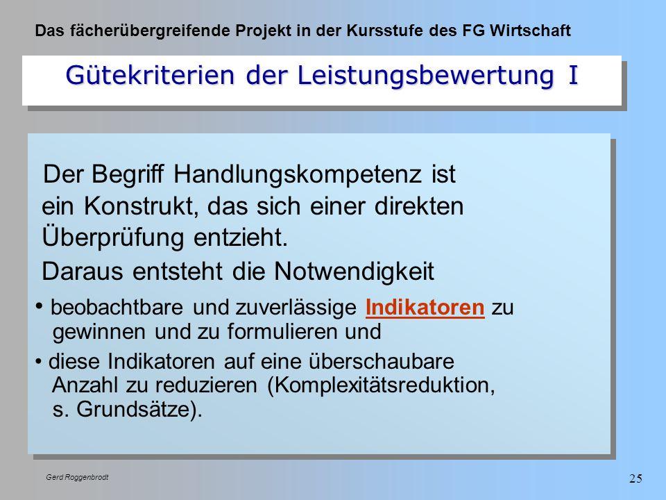 Das fächerübergreifende Projekt in der Kursstufe des FG Wirtschaft Gerd Roggenbrodt 25 Der Begriff Handlungskompetenz ist ein Konstrukt, das sich eine