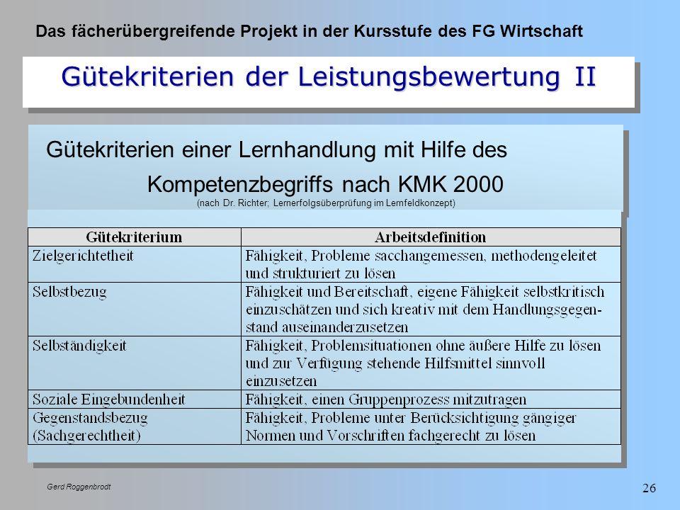 Das fächerübergreifende Projekt in der Kursstufe des FG Wirtschaft Gerd Roggenbrodt 26 Gütekriterien der Leistungsbewertung II Gütekriterien einer Ler