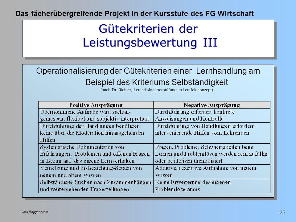 Das fächerübergreifende Projekt in der Kursstufe des FG Wirtschaft Gerd Roggenbrodt 27 Gütekriterien der Leistungsbewertung III Operationalisierung de
