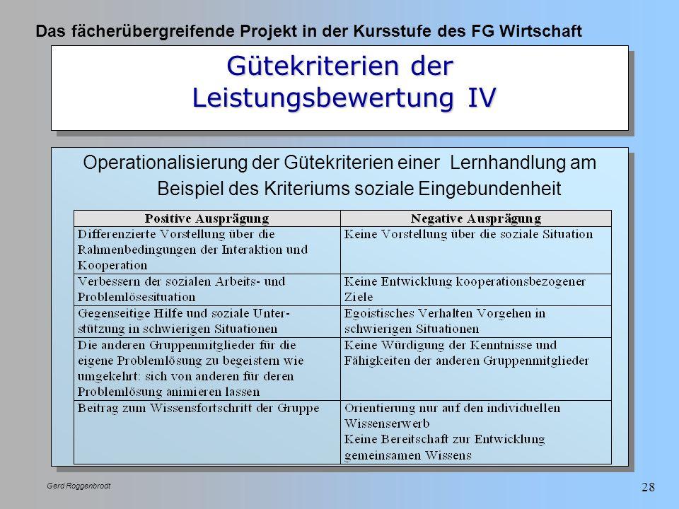 Das fächerübergreifende Projekt in der Kursstufe des FG Wirtschaft Gerd Roggenbrodt 28 Gütekriterien der Leistungsbewertung IV Operationalisierung der
