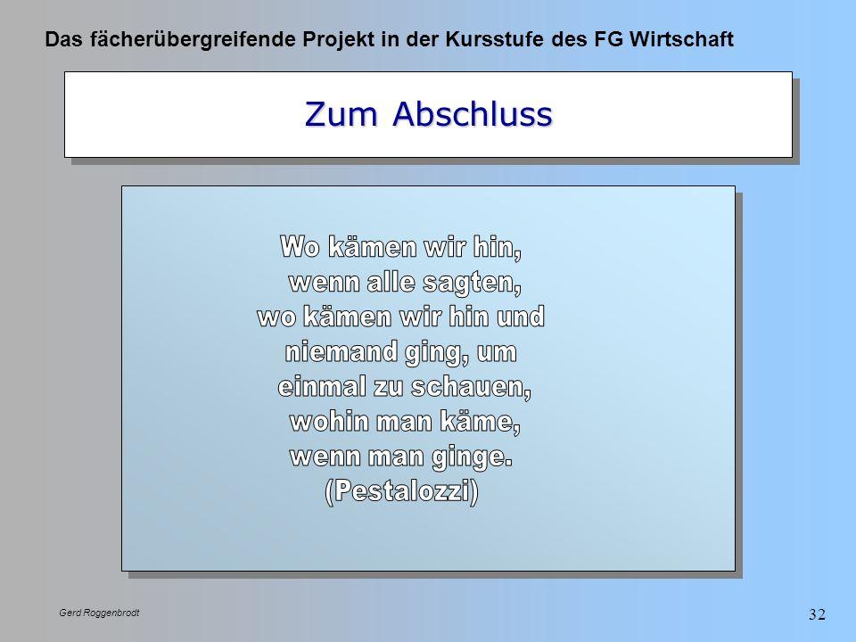 Das fächerübergreifende Projekt in der Kursstufe des FG Wirtschaft Gerd Roggenbrodt 32 Zum Abschluss