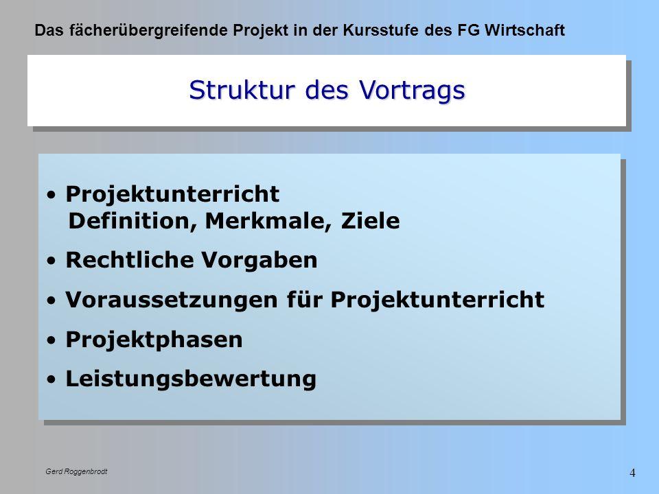 Das fächerübergreifende Projekt in der Kursstufe des FG Wirtschaft Gerd Roggenbrodt 4 Struktur des Vortrags Projektunterricht Definition, Merkmale, Zi