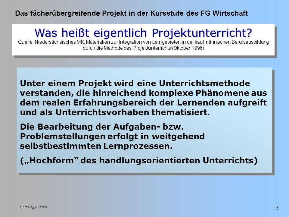 Das fächerübergreifende Projekt in der Kursstufe des FG Wirtschaft Gerd Roggenbrodt 5 Was heißt eigentlich Projektunterricht? Was heißt eigentlich Pro