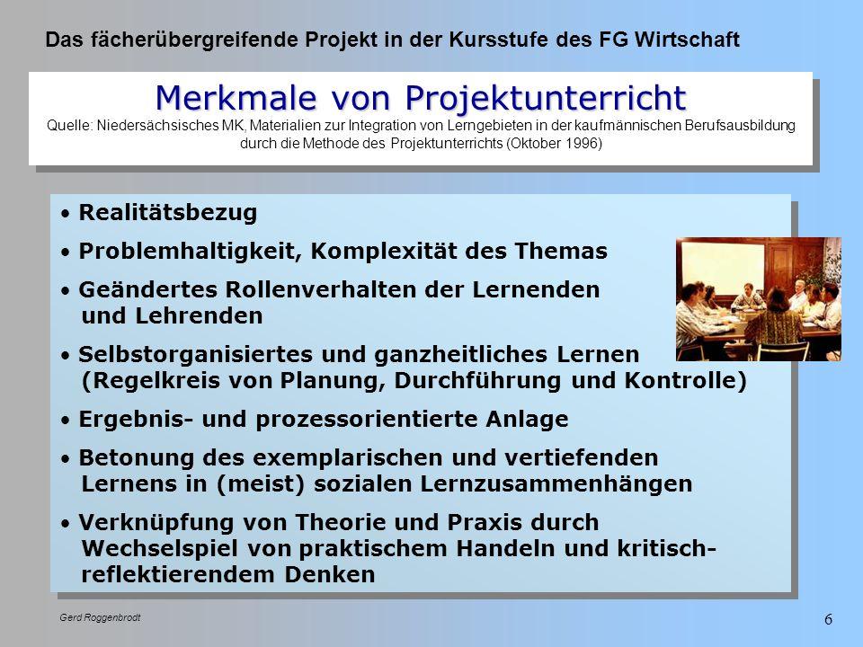 Das fächerübergreifende Projekt in der Kursstufe des FG Wirtschaft Gerd Roggenbrodt 6 Merkmale von Projektunterricht Merkmale von Projektunterricht Qu