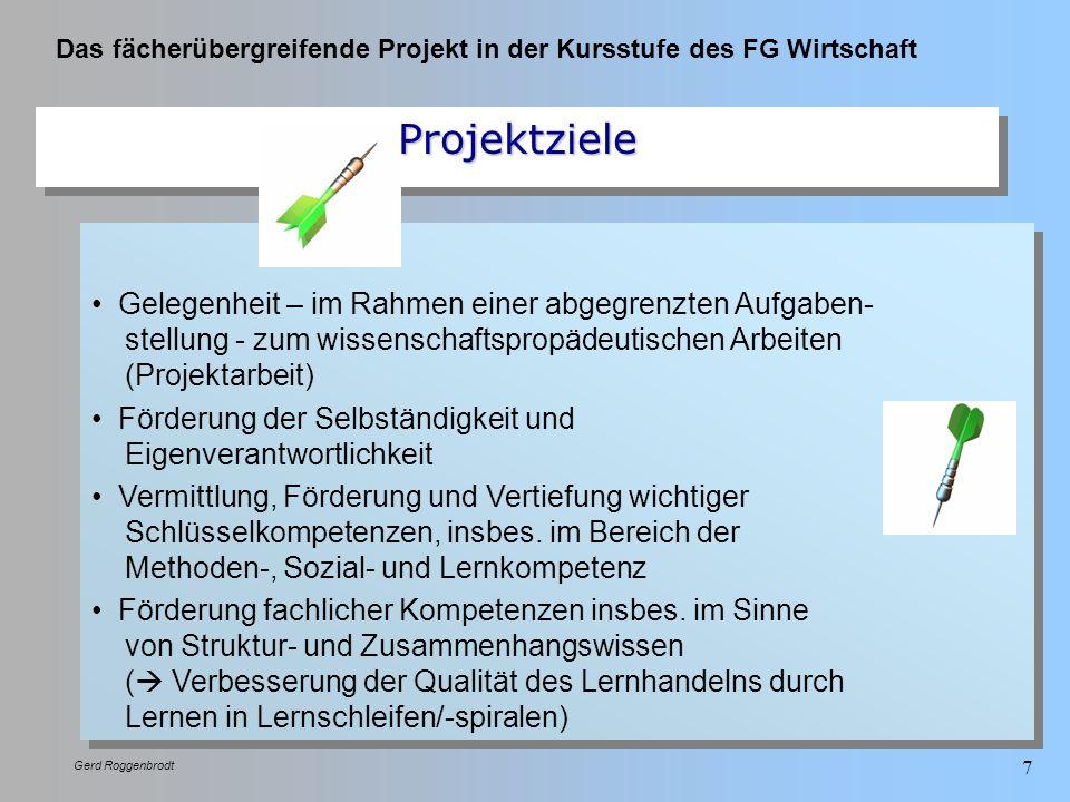 Das fächerübergreifende Projekt in der Kursstufe des FG Wirtschaft Gerd Roggenbrodt 7 Gelegenheit – im Rahmen einer abgegrenzten Aufgaben- stellung -