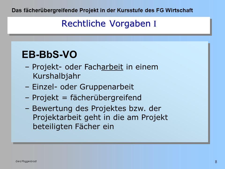 Das fächerübergreifende Projekt in der Kursstufe des FG Wirtschaft Gerd Roggenbrodt 8 EB-BbS-VO – Projekt- oder Facharbeit in einem Kurshalbjahr – Ein