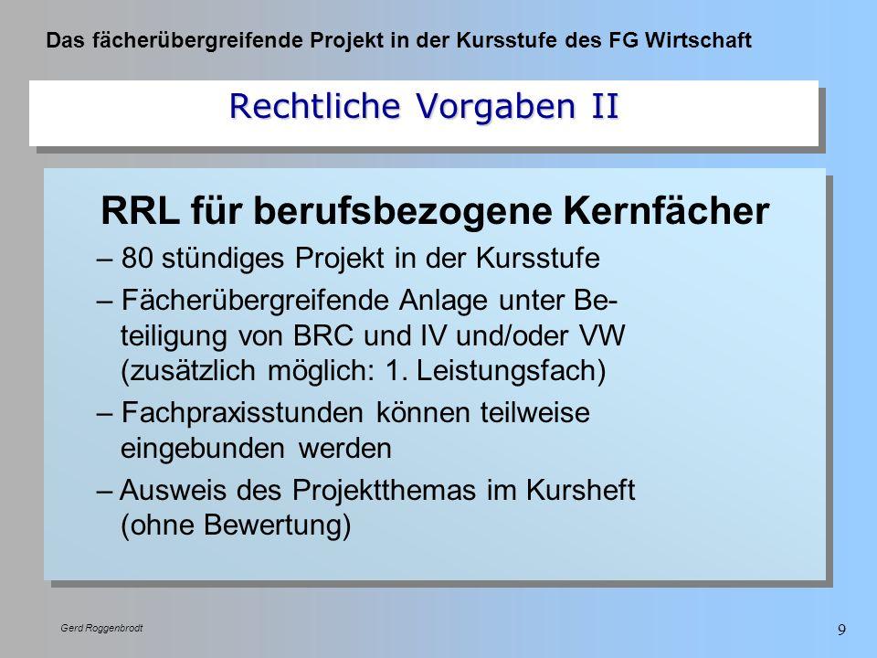 Das fächerübergreifende Projekt in der Kursstufe des FG Wirtschaft Gerd Roggenbrodt 9 RRL für berufsbezogene Kernfächer – 80 stündiges Projekt in der