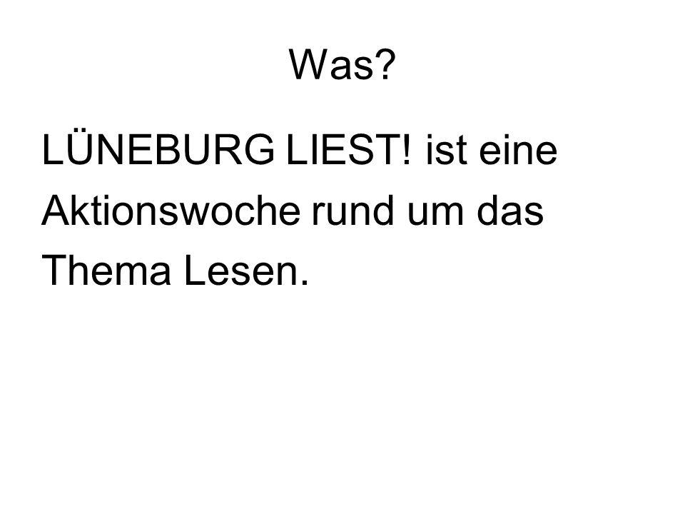 Was? LÜNEBURG LIEST! ist eine Aktionswoche rund um das Thema Lesen.