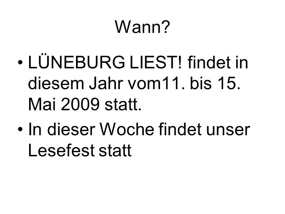 Wann? LÜNEBURG LIEST! findet in diesem Jahr vom11. bis 15. Mai 2009 statt. In dieser Woche findet unser Lesefest statt