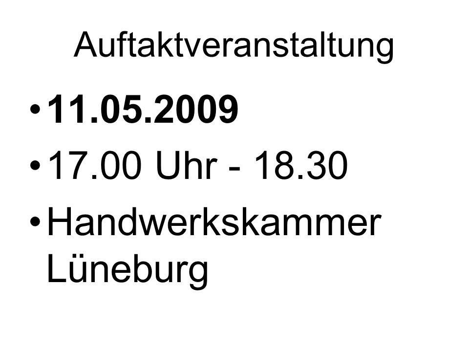 Auftaktveranstaltung 11.05.2009 17.00 Uhr - 18.30 Handwerkskammer Lüneburg