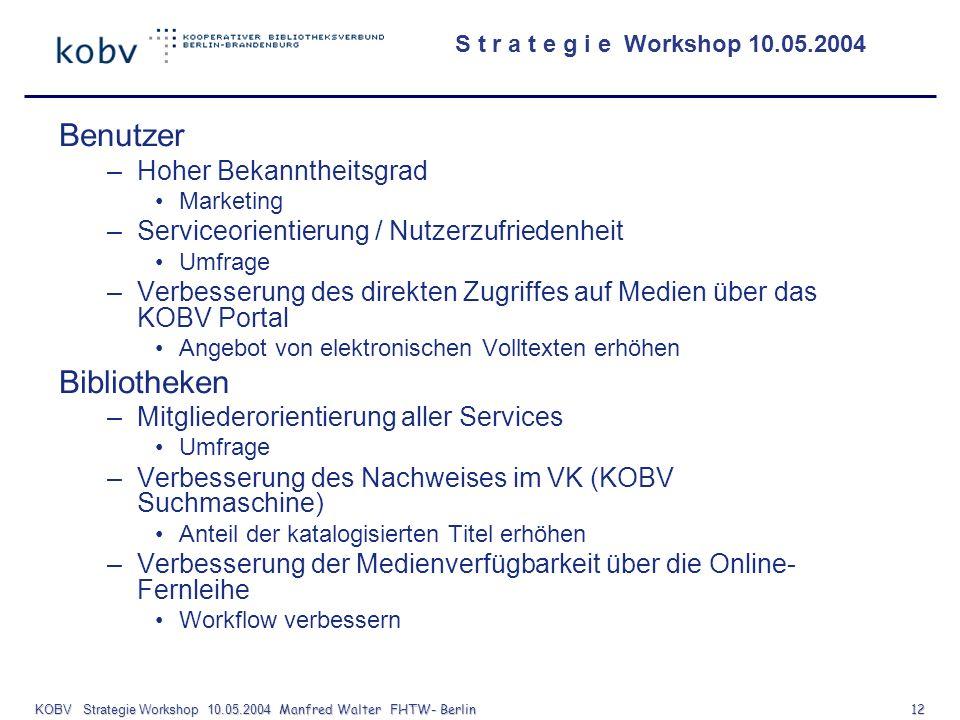 KOBV Strategie Workshop 10.05.2004 Manfred Walter FHTW- Berlin 12 Benutzer –Hoher Bekanntheitsgrad Marketing –Serviceorientierung / Nutzerzufriedenhei