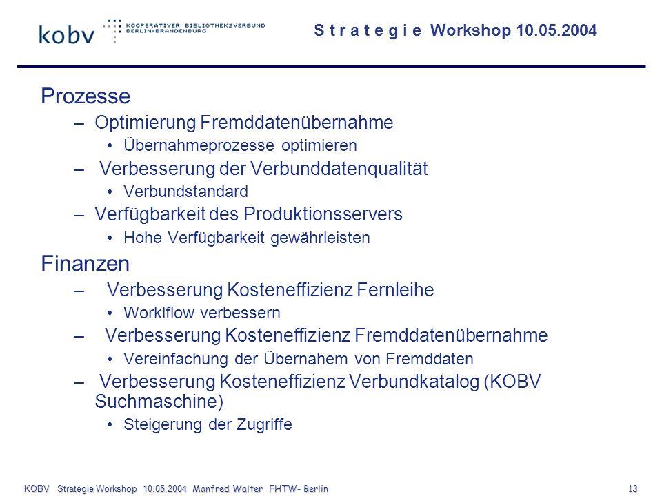 S t r a t e g i e Workshop 10.05.2004 KOBV Strategie Workshop 10.05.2004 Manfred Walter FHTW- Berlin 13 Prozesse –Optimierung Fremddatenübernahme Über