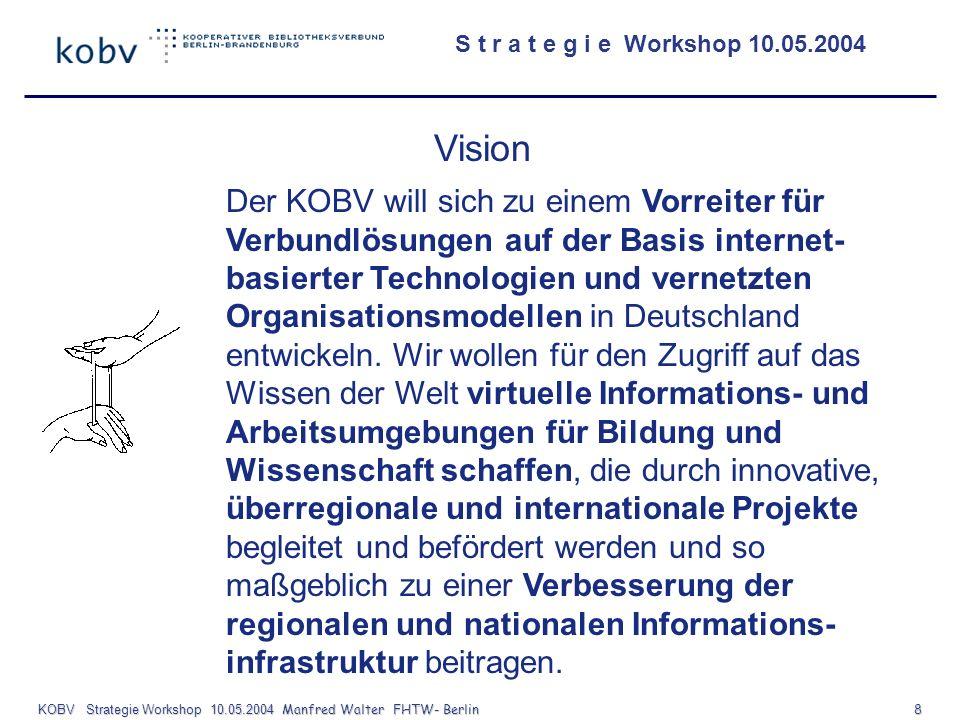 S t r a t e g i e Workshop 10.05.2004 KOBV Strategie Workshop 10.05.2004 Manfred Walter FHTW- Berlin 9 Bestandsnachweis Integration der Kataloge Dokumentlieferung Online -Fernleihe Verfügbarkeit digitaler Dokumente Unterstützung der Bibl.