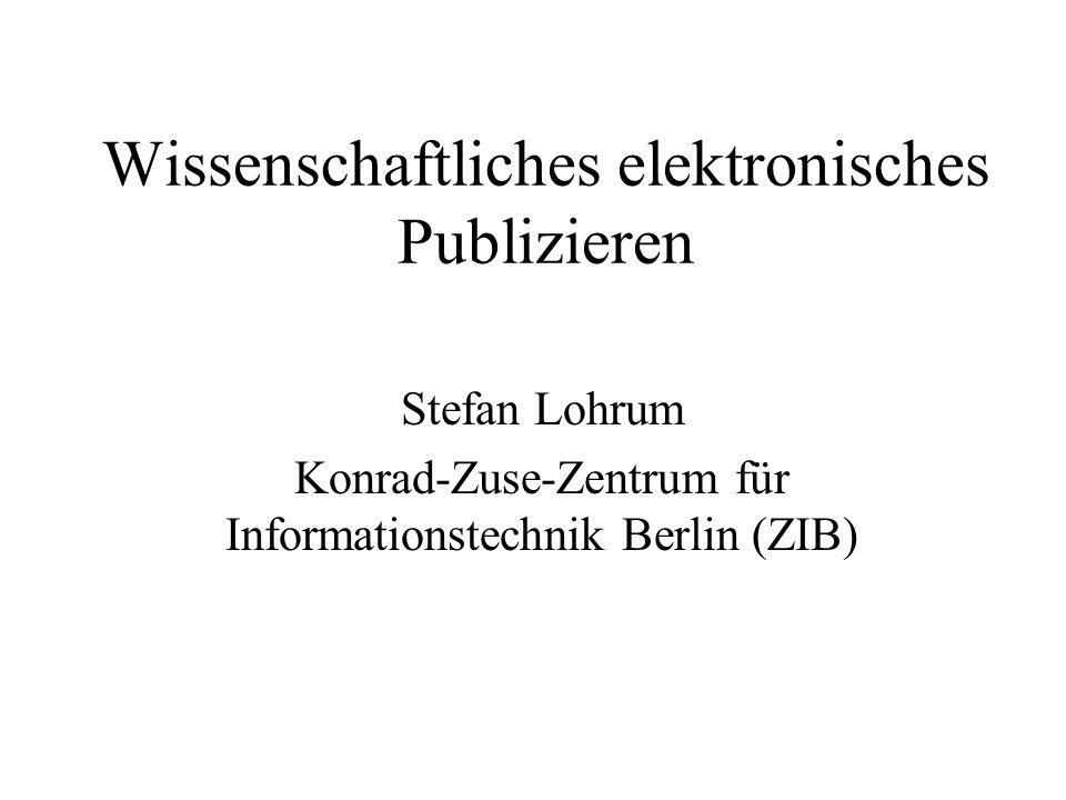 Wissenschaftliches elektronisches Publizieren Stefan Lohrum Konrad-Zuse-Zentrum für Informationstechnik Berlin (ZIB)