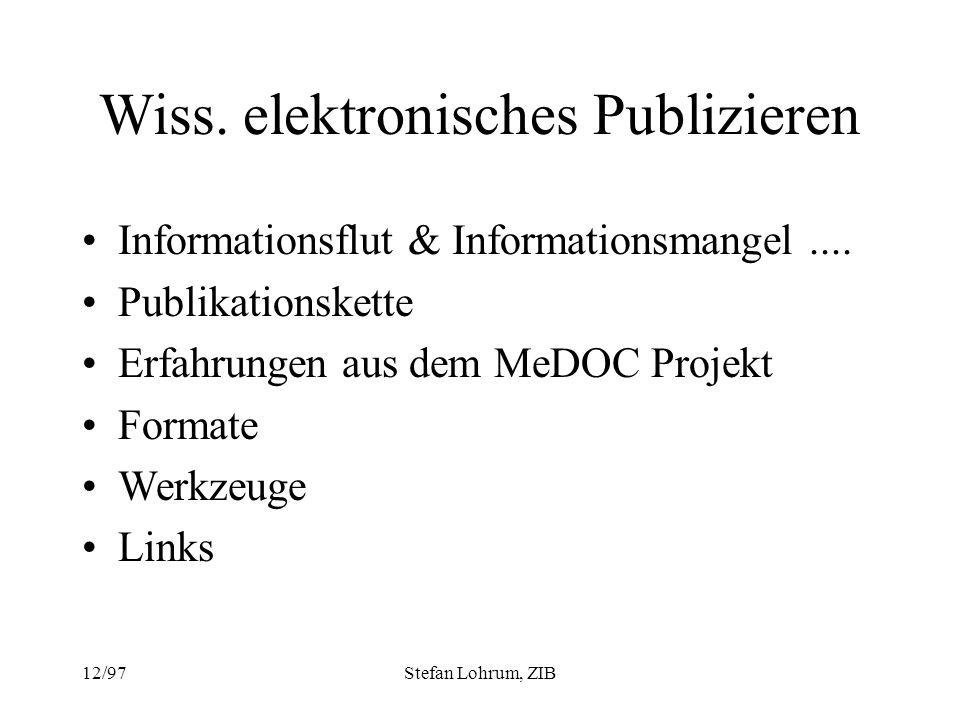 12/97Stefan Lohrum, ZIB Informationsflut Weltwissen verdoppelt sich alle 5 Jahre 1995: 147.000 wissenschaftliche Fachzeitschriften (Anstieg von 25% in 5 Jahren) 8800 Fachdatenbanken (Anstieg von 30% in 5 Jahren) 226 Mio Bände in Deutschlands wiss.