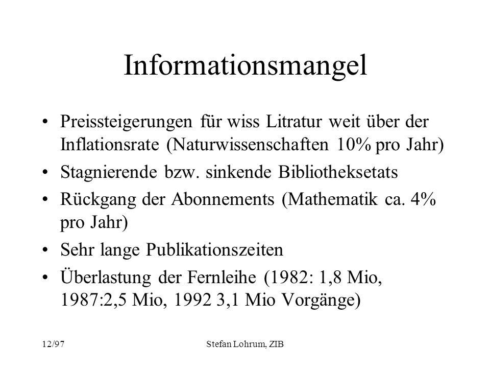 12/97Stefan Lohrum, ZIB Informationsmangel Preissteigerungen für wiss Litratur weit über der Inflationsrate (Naturwissenschaften 10% pro Jahr) Stagnie