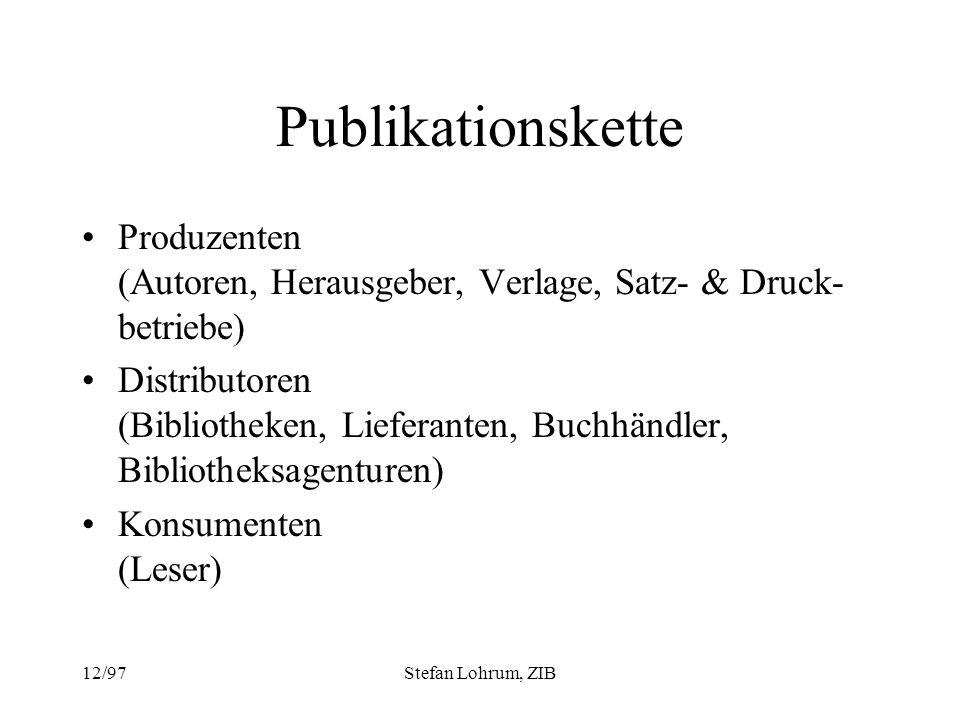 12/97Stefan Lohrum, ZIB Publikationskette Produzenten (Autoren, Herausgeber, Verlage, Satz- & Druck- betriebe) Distributoren (Bibliotheken, Lieferante