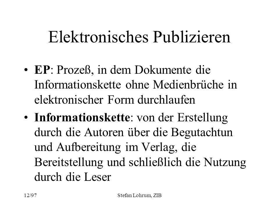 12/97Stefan Lohrum, ZIB Elektronisches Publizieren EP: Prozeß, in dem Dokumente die Informationskette ohne Medienbrüche in elektronischer Form durchla