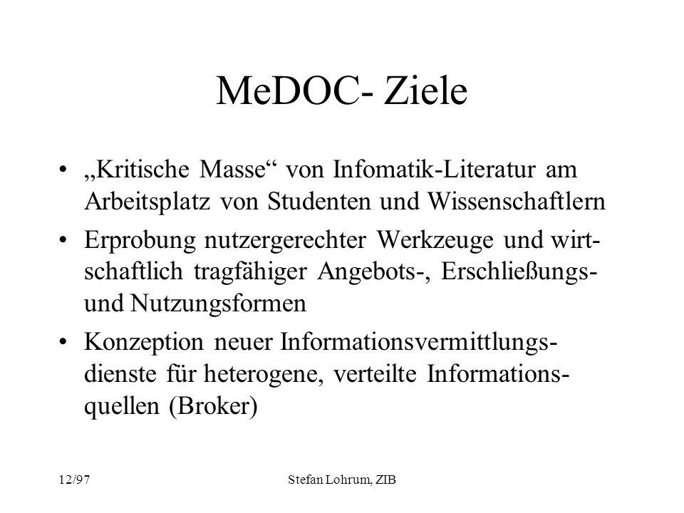 12/97Stefan Lohrum, ZIB MeDOC- Ziele Kritische Masse von Infomatik-Literatur am Arbeitsplatz von Studenten und Wissenschaftlern Erprobung nutzergerech