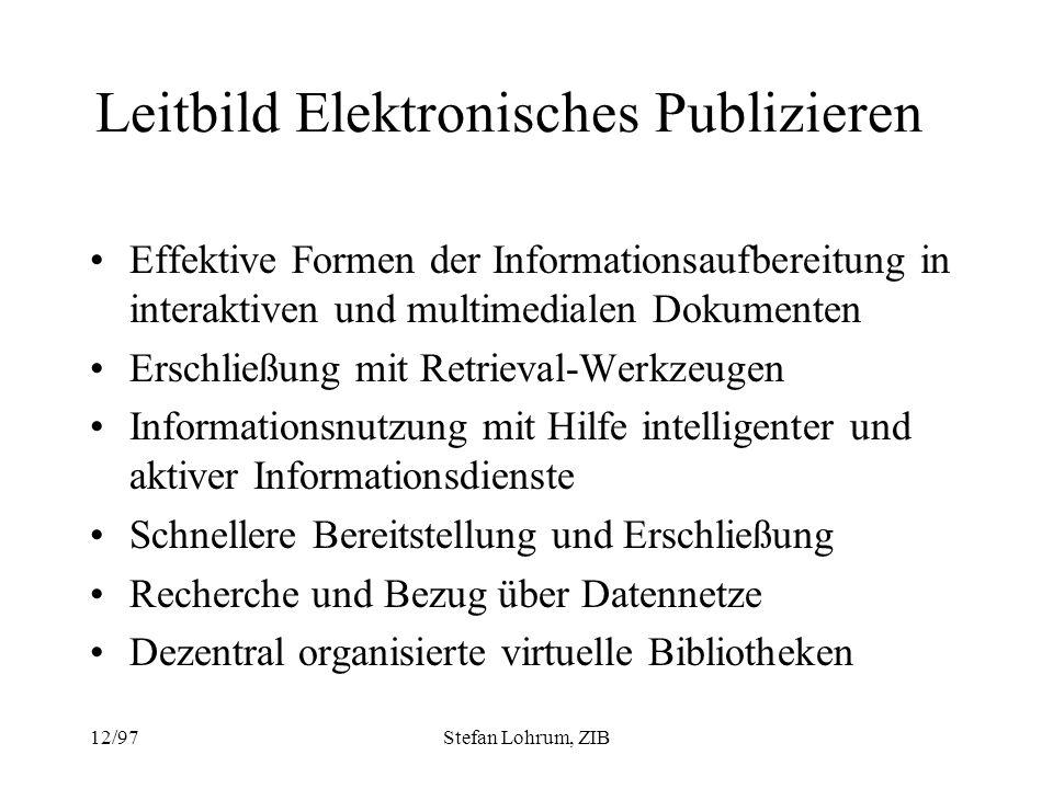 12/97Stefan Lohrum, ZIB Leitbild Elektronisches Publizieren Effektive Formen der Informationsaufbereitung in interaktiven und multimedialen Dokumenten