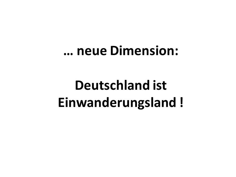 … neue Dimension: Deutschland ist Einwanderungsland !