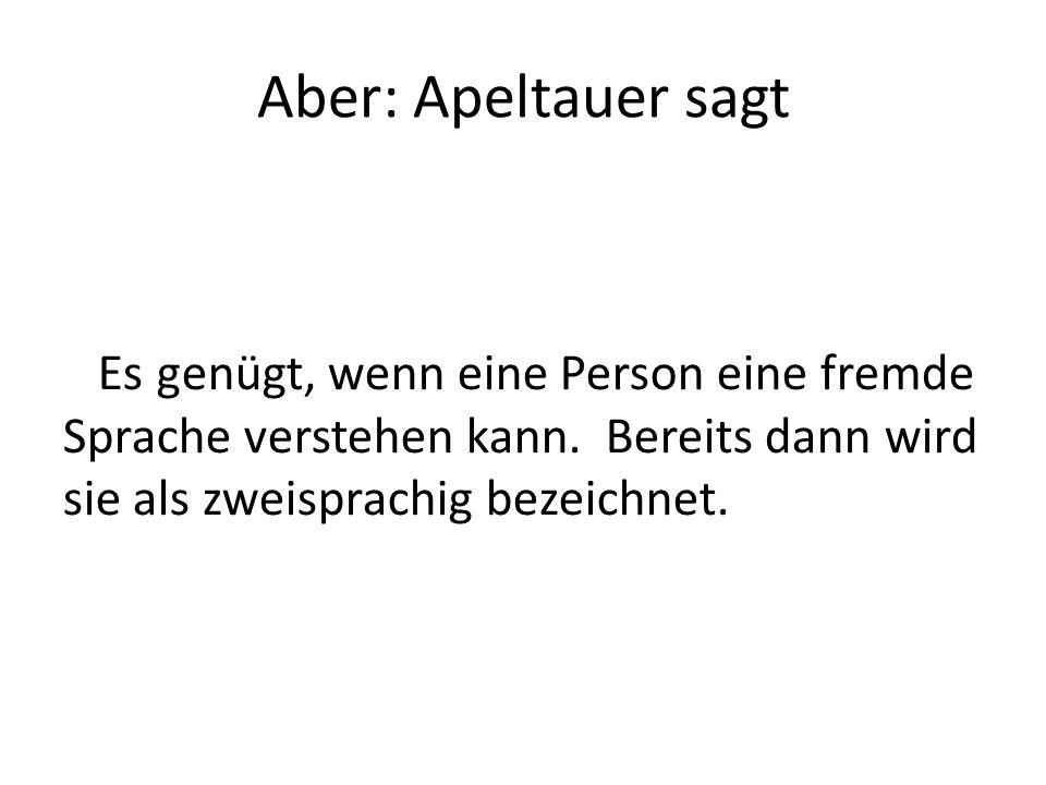 Aber: Apeltauer sagt Es genügt, wenn eine Person eine fremde Sprache verstehen kann.