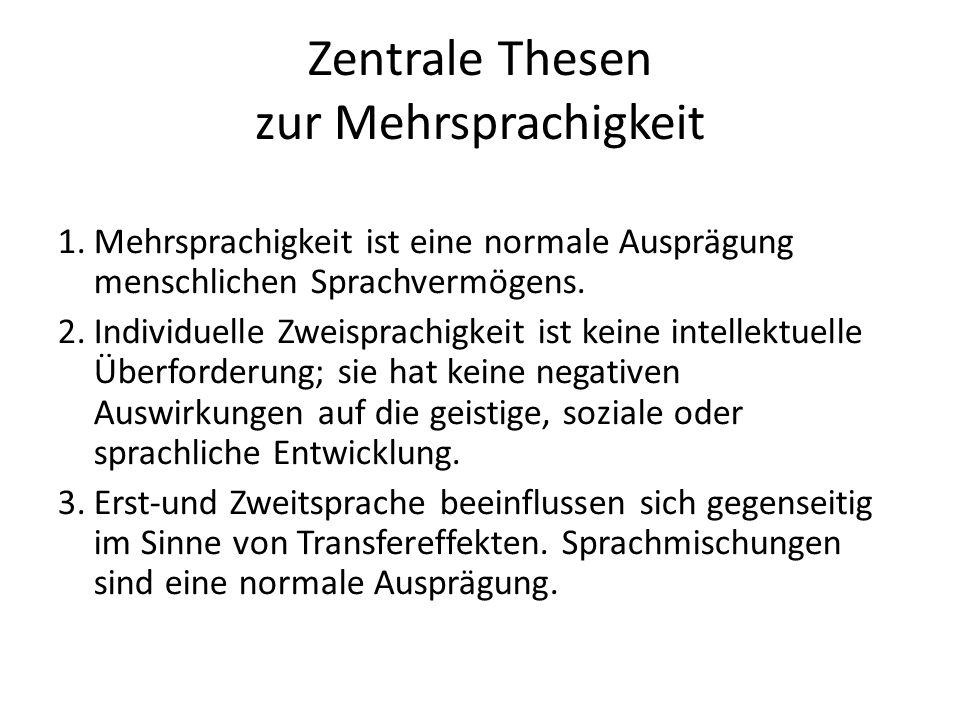 Zentrale Thesen zur Mehrsprachigkeit 1.Mehrsprachigkeit ist eine normale Ausprägung menschlichen Sprachvermögens.