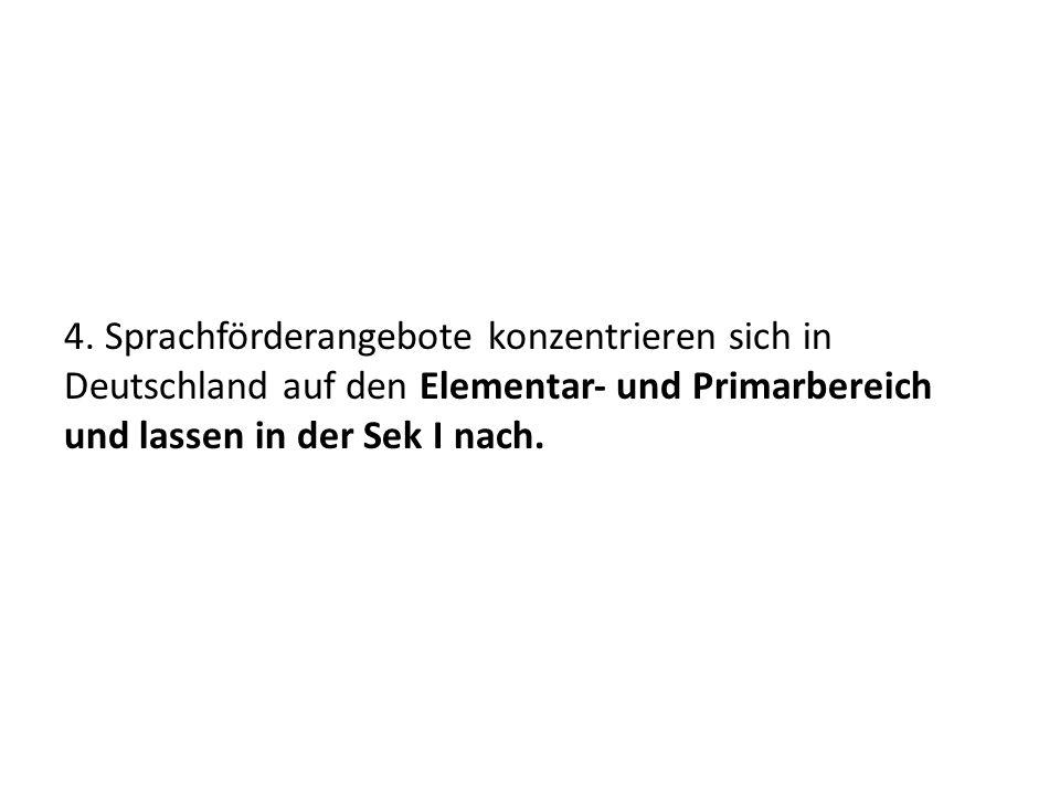 4. Sprachförderangebote konzentrieren sich in Deutschland auf den Elementar und Primarbereich und lassen in der Sek I nach.
