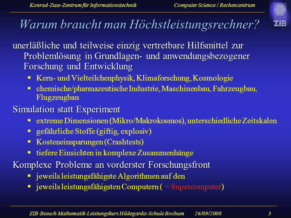 Konrad-Zuse-Zentrum für Informationstechnik Computer Science / Rechenzentrum 26/09/2000ZIB-Besuch Mathematik-Leistungskurs Hildegardis-Schule Bochum24 Morphine (DFT) 0 500 1000 1500 2000 2500 3000 3500 4000 4500 5000 326496128 # PEs, 300 MHz (450 MHz) T3E wall clock [s] Morphine, 6-31G(d,p), BLYP 410 basis functions Calculation time (SCF + gradient) gamess-mpi gamess-pacx