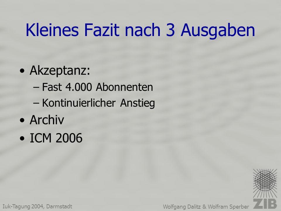 Iuk-Tagung 2004, Darmstadt Wolfgang Dalitz & Wolfram Sperber Kleines Fazit nach 3 Ausgaben Akzeptanz: –Fast 4.000 Abonnenten –Kontinuierlicher Anstieg Archiv ICM 2006