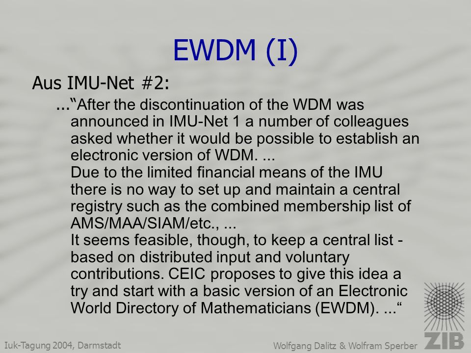 Iuk-Tagung 2004, Darmstadt Wolfgang Dalitz & Wolfram Sperber EWDM (I) Aus IMU-Net #2:... After the discontinuation of the WDM was announced in IMU-Net