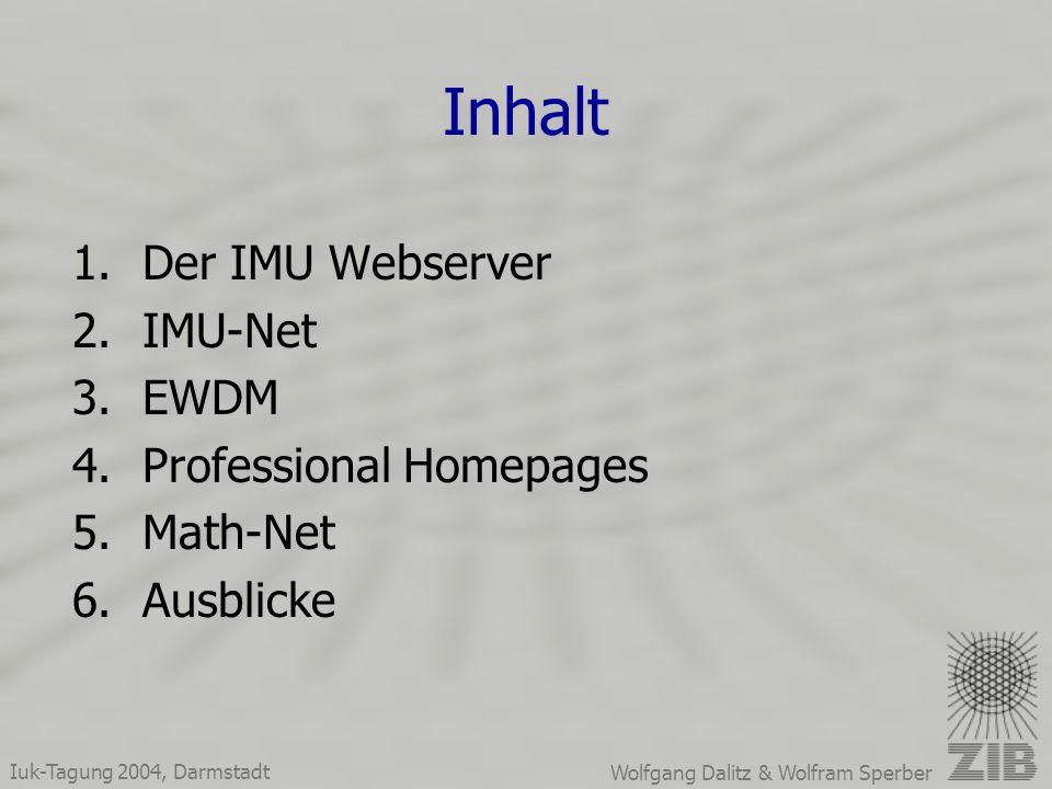 Iuk-Tagung 2004, Darmstadt Wolfgang Dalitz & Wolfram Sperber Inhalt 1.Der IMU Webserver 2.IMU-Net 3.EWDM 4.Professional Homepages 5.Math-Net 6.Ausblicke