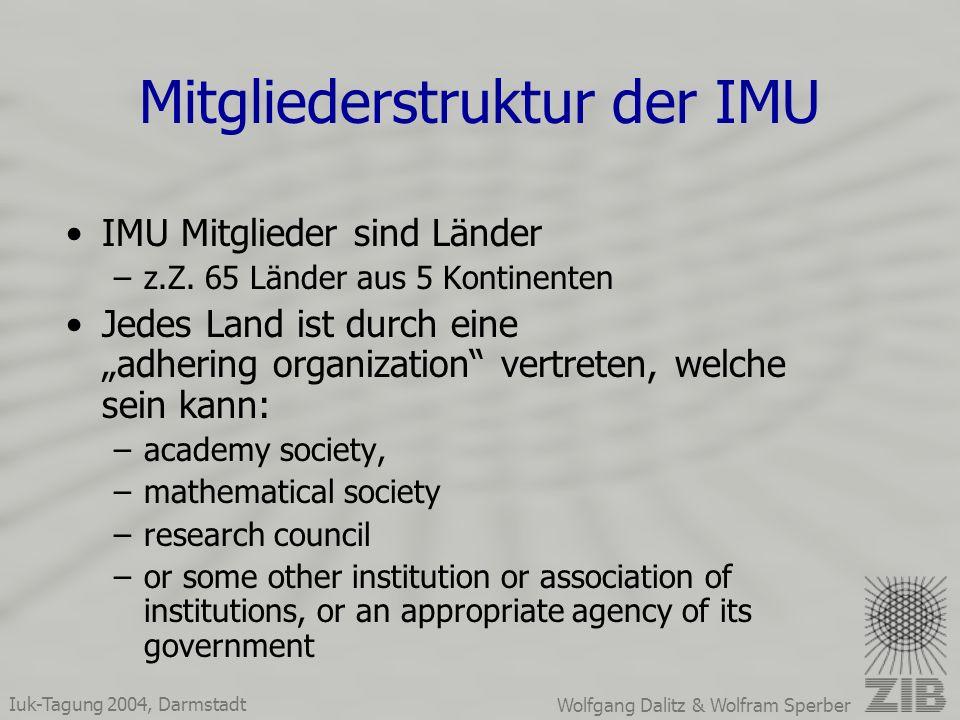 Iuk-Tagung 2004, Darmstadt Wolfgang Dalitz & Wolfram Sperber Mitgliederstruktur der IMU IMU Mitglieder sind Länder –z.Z.