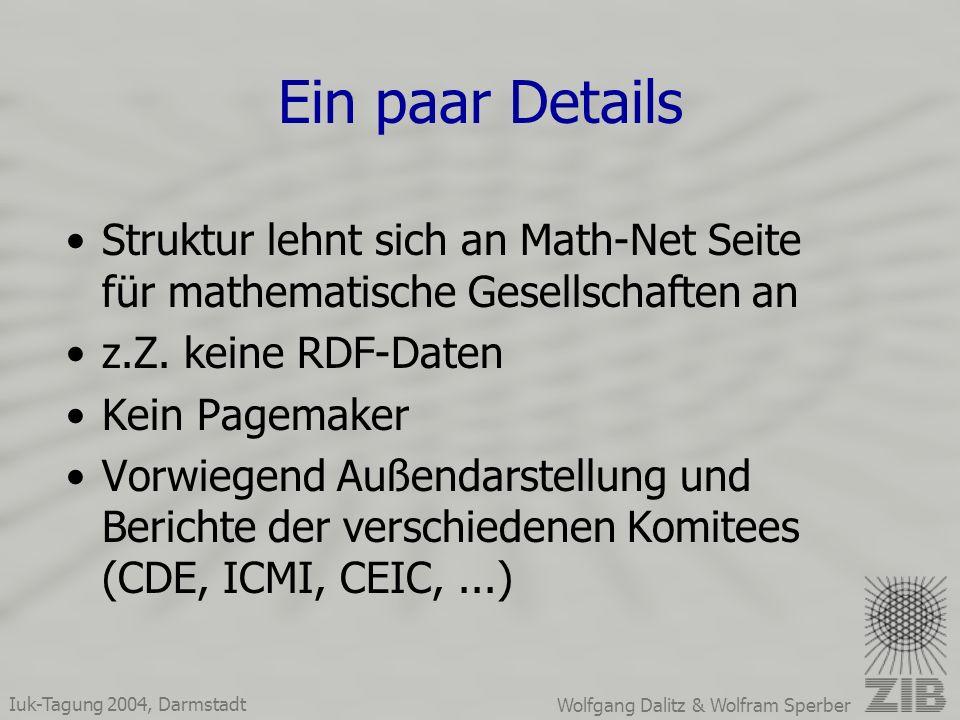 Iuk-Tagung 2004, Darmstadt Wolfgang Dalitz & Wolfram Sperber Ein paar Details Struktur lehnt sich an Math-Net Seite für mathematische Gesellschaften an z.Z.