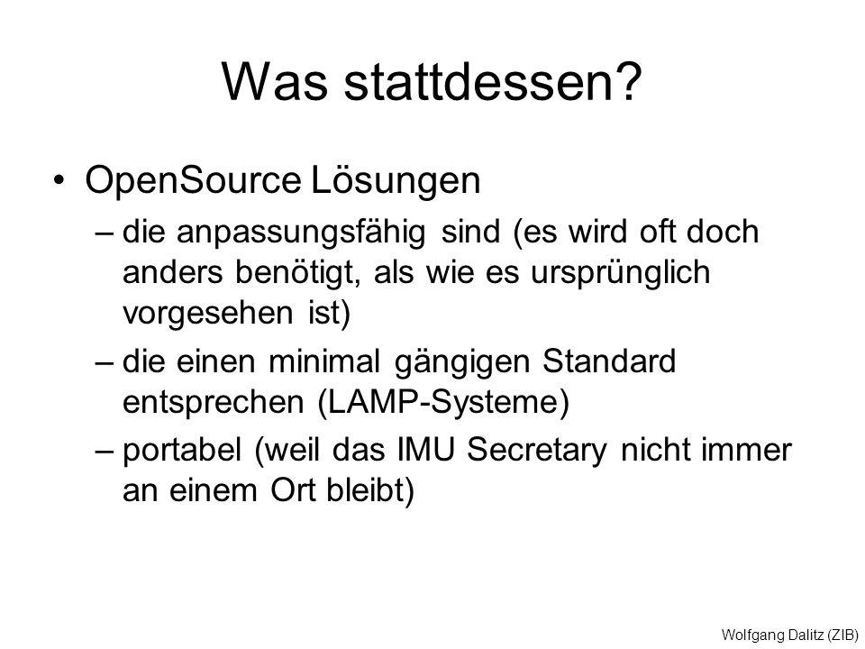 Wolfgang Dalitz (ZIB) Was stattdessen? OpenSource Lösungen –die anpassungsfähig sind (es wird oft doch anders benötigt, als wie es ursprünglich vorges
