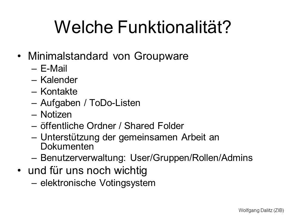 Wolfgang Dalitz (ZIB) Welche Funktionalität? Minimalstandard von Groupware –E-Mail –Kalender –Kontakte –Aufgaben / ToDo-Listen –Notizen –öffentliche O