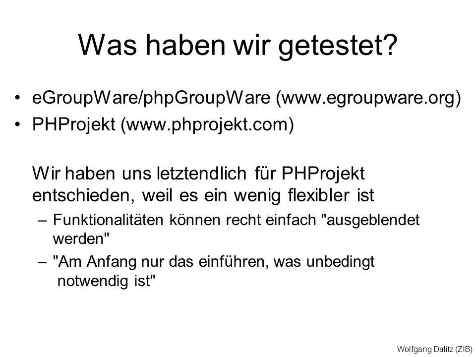 Wolfgang Dalitz (ZIB) Was haben wir getestet? eGroupWare/phpGroupWare (www.egroupware.org) PHProjekt (www.phprojekt.com) Wir haben uns letztendlich fü