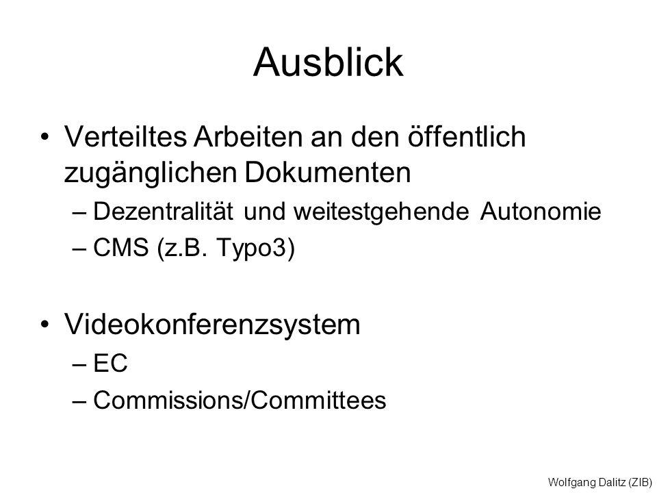 Wolfgang Dalitz (ZIB) Ausblick Verteiltes Arbeiten an den öffentlich zugänglichen Dokumenten –Dezentralität und weitestgehende Autonomie –CMS (z.B. Ty