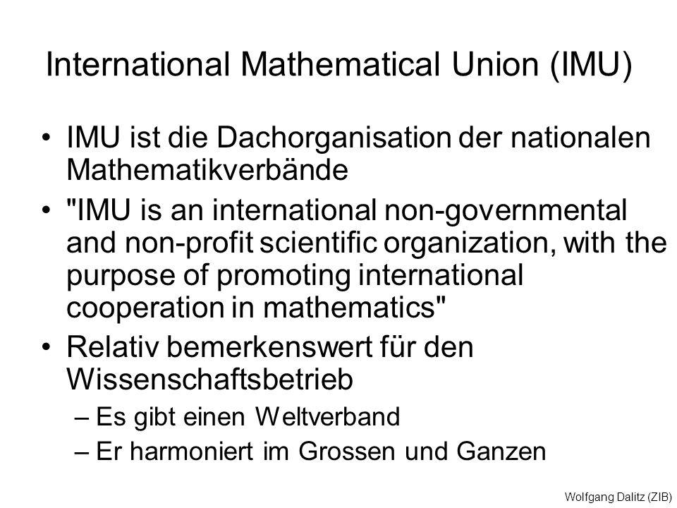Wolfgang Dalitz (ZIB) International Mathematical Union (IMU) IMU ist die Dachorganisation der nationalen Mathematikverbände